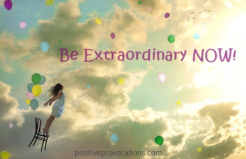 5 Power-Packed Ways to BE Extraordinary NOW