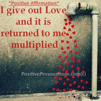 I give out love and it is returned to me multiplied