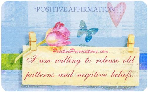 I am willing to release old patterns and negative beliefs