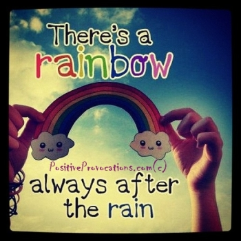 there is a rainbow always after the rain.