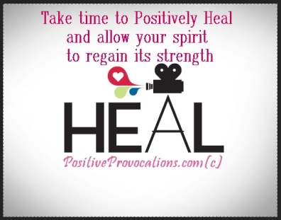 take time to positively heal and allow your spirit to regain its strength. HEAL