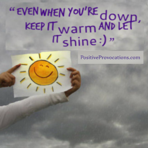 even when you're down, keep it warm and let it shine.