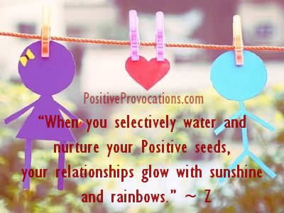 selectively water and nurture your positive seeds