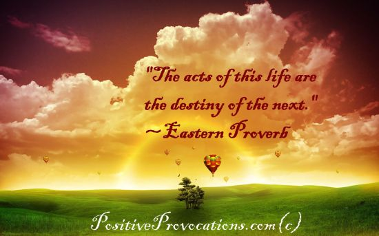 the acts of this life are the destiny of the next.
