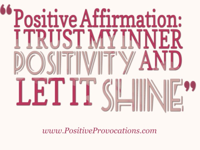 I TRUST MY INNER POSITIVITY AND LET IT SHINE