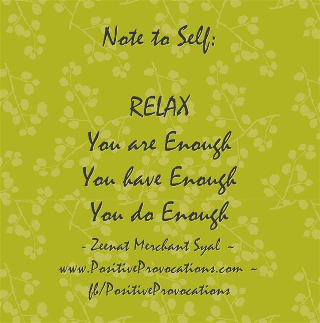 Note to Self: RELAX. You are Enough. You have Enough. You do Enough.