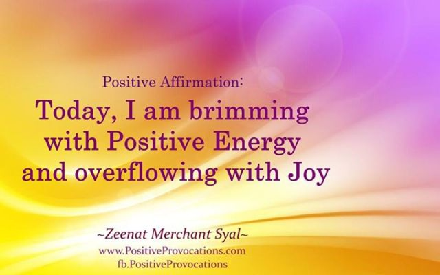 Positive Affirmation ->Today, I am brimming with Positive Energy and overflowing with Joy.