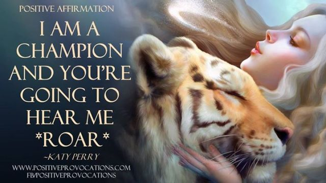 Positive Affirmation: I AM A CHAMPION AND YOU'RE GOING TO HEAR ME *ROAR* <- dedicated to all the strong women who roar their awesomeness everyday