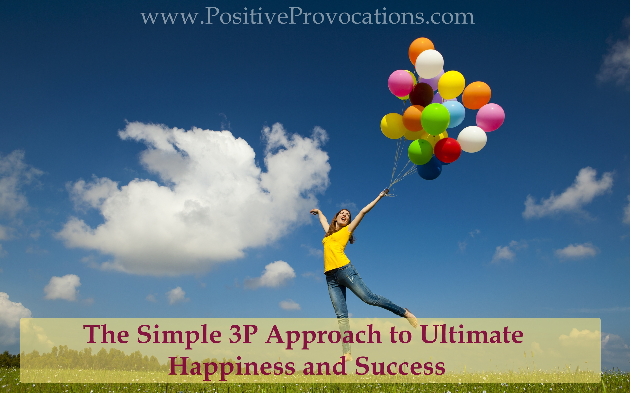 The Simple 3P Approach to Ultimate Happiness and Success Positive Provocations