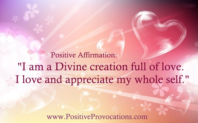 Positive affirmation I am a Divine creation full of love. I love and appreciate my whole self.-1