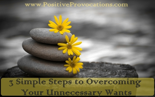 3 Simple Steps to Overcoming Your Unnecessary Wants