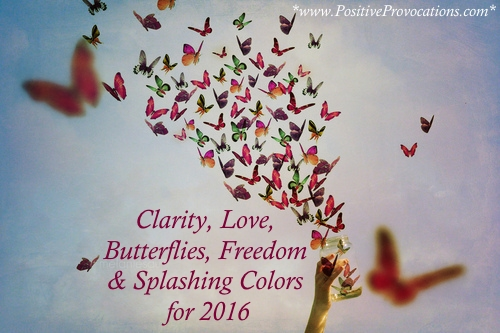 Clarity, Love, Butterflies, Freedom and Splashing Colors for 2016