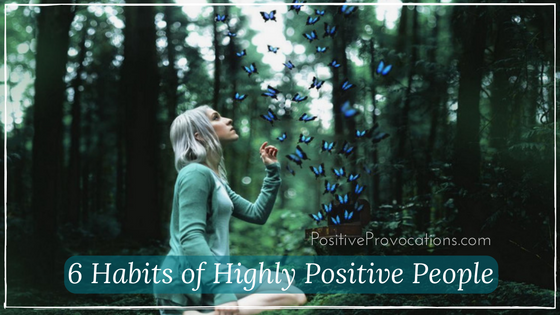6 Habits of Highly Positive People