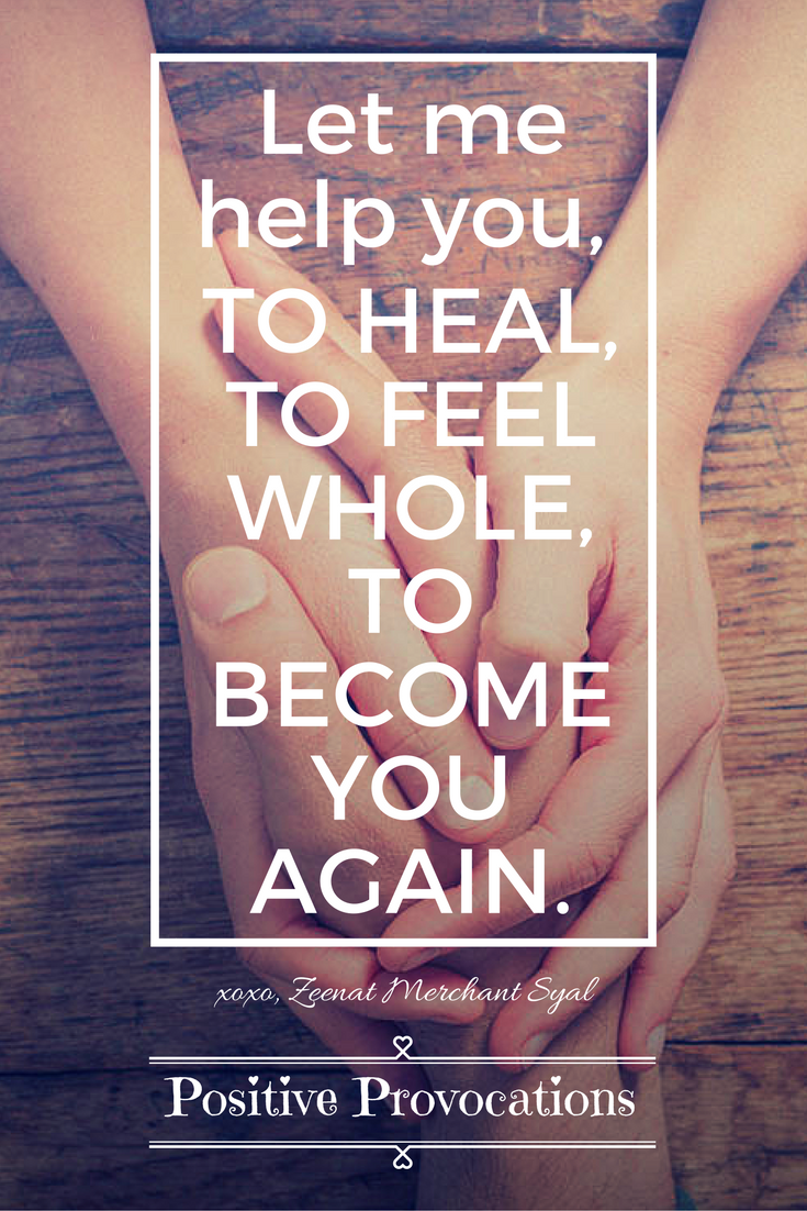 let me help you TO HEAL, TO FEEL WHOLE, TO BECOME YOU AGAIN.