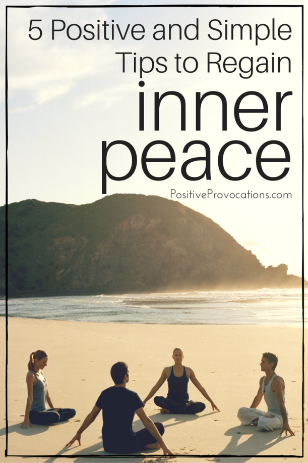5 Positive and Simple Tips to Regain Inner Peace