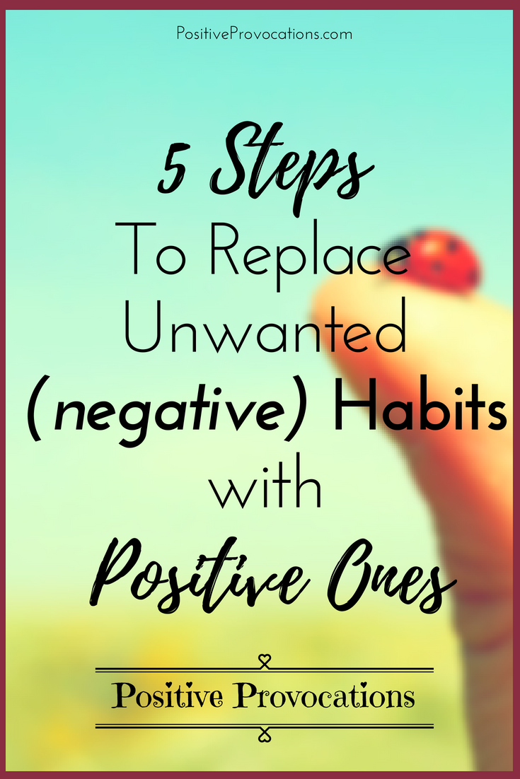5 Steps To Becoming Wealthy: 5 Steps To Replace Unwanted(negative) Habits With Positive